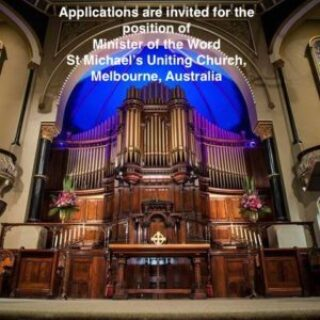 Applications are invited for the position of Minister of the Word St Michael's Uniting Church, Melbourne, Australia