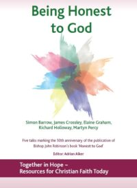 Being Honest to God - the conference talks in print, editor Adrian Alker