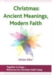 SOLD OUT - Christmas: Ancient Meanings, Modern Faith by Adrian Alker