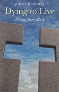 Dying to Live: Lessons from Mark by John Churcher