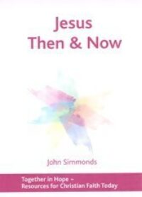 Jesus Then and Now by John Simmonds