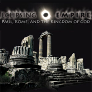 Eclipsing Empire: Paul, Rome, and the Kingdom of God: Borg & Crossan