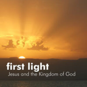 First Light: Jesus and the Kingdom